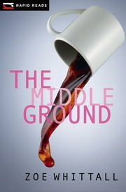 The Middle Ground ebook by Zoe Whittall