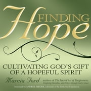 Finding Hope - Cultivating God's Gift of a Hopeful Spirit ebook by Marcia Ford,Andrea Jaeger