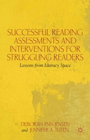 Successful Reading Assessments and Interventions for Struggling Readers - Lessons from Literacy Space ebook by D. Jensen,J. Tuten