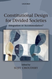 Constitutional Design for Divided Societies: Integration or Accommodation? ebook by Sujit Choudhry