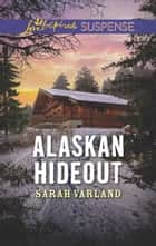 Alaskan Hideout (Mills & Boon Love Inspired Suspense) ebook by Sarah Varland