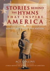 Stories Behind the Hymns That Inspire America - Songs That Unite Our Nation ebook by Ace Collins