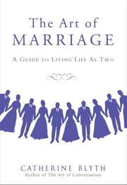 The Art of Marriage - A Guide to Living Life as Two ebook by Catherine Blyth