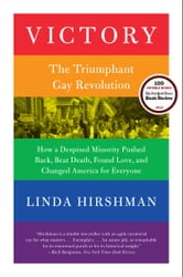 Victory - The Triumphant Gay Revolution ebook by Linda Hirshman