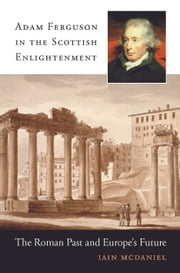 Adam Ferguson in the Scottish Enlightenment ebook by Iain McDaniel