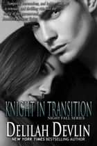 Knight in Transition - Night Fall Series, #3 ebook by Delilah Devlin