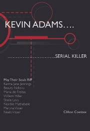 Kevin Adams: Serial Killer ebook by Clifton Coetzee