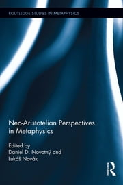 Neo-Aristotelian Perspectives in Metaphysics ebook by Daniel D. Novotný,Lukáš Novák