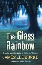 The Glass Rainbow ebook by James Lee Burke