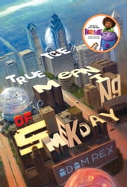 True Meaning of Smekday, The - Movie Tie-In Edition | The Series That Inspired HOME ebook by Adam Rex,Adam Rex