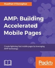 AMP: Building Accelerated Mobile Pages ebook by Ruadhan O'Donoghue
