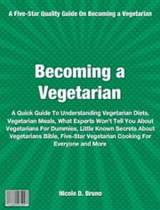 Becoming Vegetarian - My Personal Formula For Vegetarian Nutrition, Veggie Diet, Benefits Of Becoming Vegetarian, Becoming Vegan, The New Becoming Vegetarian ebook by Nicole Bruno