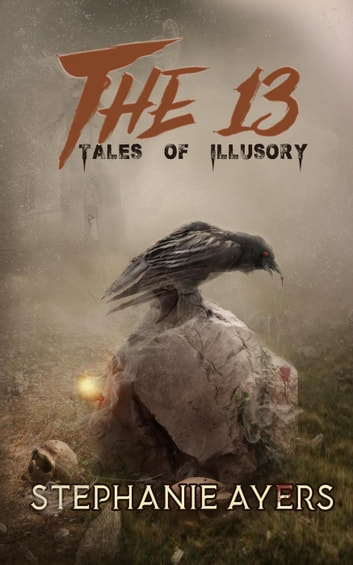 The 13: Tales of Illusory - The 13, #1 ebook by Stephanie Ayers