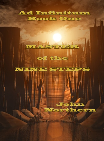 Ad Infinitum Book One Master of the Nine Steps ebook by John Northern