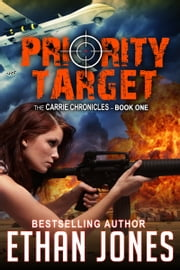 Priority Target: A Carrie Chronicles Spy Thriller - Action, Mystery, Espionage, and Suspense - Book 1 ebook by Ethan Jones