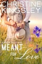 Meant for Love ebook by Christine Kingsley
