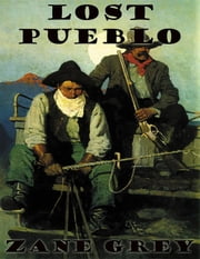 Lost Pueblo ebook by Zane Grey