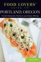 Food Lovers' Guide to® Portland, Oregon - The Best Restaurants, Markets & Local Culinary Offerings ebook by Laurie Wolf