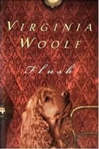 Flush - A Biography ebook by Virginia Woolf