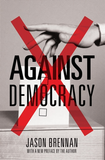 Against Democracy - New Preface ebook by Jason Brennan,Jason Brennan