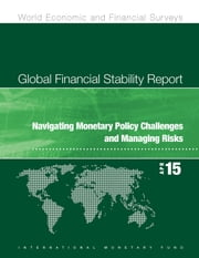 Global Financial Stability Report, April 2015 - Navigating Monetary Policy Challenges and Managing Risks ebook by International Monetary Fund.  Monetary and Capital Markets Department
