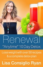 "Renewal ""Anytime"" 10 Day Detox ebook by Lisa Consiglio Ryan"