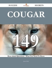 Cougar 149 Success Secrets - 149 Most Asked Questions On Cougar - What You Need To Know ebook by James Reid