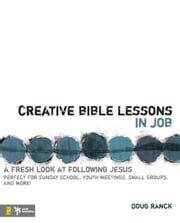 Creative Bible Lessons in Job - A Fresh Look at Following Jesus ebook by Doug Ranck