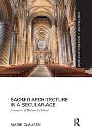 Sacred Architecture in a Secular Age - Anamnesis of Durham Cathedral ebook by Marie Clausén
