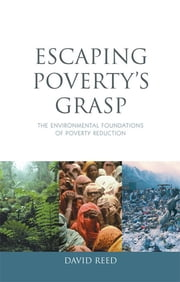 Escaping Poverty's Grasp - The Environmental Foundations of Poverty Reduction ebook by David Reed
