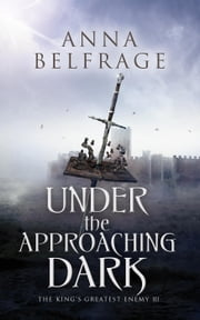 Under the Approaching Dark - The King's Greatest Enemy, #3 ebook by Anna Belfrage