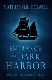 Entrance to Dark Harbor ebook by Mathias G. B. Colwell