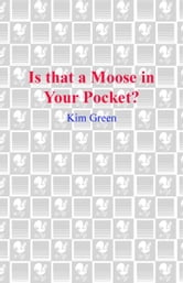 Is that a Moose in Your Pocket? ebook by Kim Green