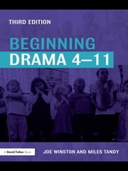 Beginning Drama 4-11 ebook by Joe Winston,Miles Tandy