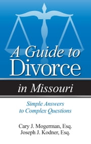 Guide to Divorce in Missouri - Simple Answers to Complex Questions ebook by Kobo.Web.Store.Products.Fields.ContributorFieldViewModel