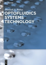 Optofluidics Systems Technology ebook by Dominik G. Rabus