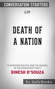 Death of a Nation: Plantation Politics and the Making of the Democratic Party by Dinesh D'Souza | Conversation Starters ebook by dailyBooks