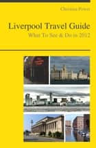 Liverpool (UK) Travel Guide - What To See & Do ebook by Christina Power