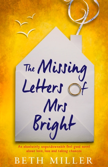The Missing Letters of Mrs Bright - An absolutely unputdownable feel good novel about love, loss and taking chances ebook by Beth Miller
