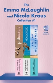 The Emma McLaughlin and Nicola Kraus Collection #1 - Citizen Girl, Dedication, and Between You and Me ebook by Emma McLaughlin,Nicola Kraus