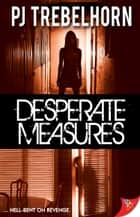 Desperate Measures ebook by PJ Trebelhorn