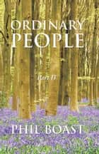 Ordinary People - Part IV ebook by Phil Boast