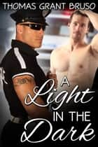 A Light in the Dark ebook by Thomas Grant Bruso