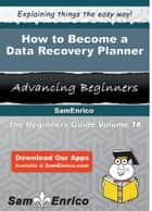 How to Become a Data Recovery Planner ebook by Suzann Swift