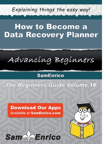 How to Become a Data Recovery Planner - How to Become a Data Recovery Planner ebook by Suzann Swift