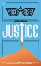 A Geek Girl's Guide to Justice ebook by Julie Anne Lindsey