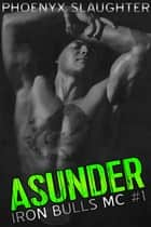 Asunder (Iron Bulls MC #1) ebook by Phoenyx Slaughter