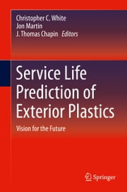 Service Life Prediction of Exterior Plastics - Vision for the Future ebook by Christopher C. White,Jon Martin,J. Thomas Chapin