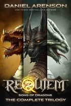 Requiem: Song of Dragons (The Complete Trilogy) ebook by Daniel Arenson