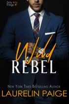 Wild Rebel ebook by Laurelin Paige